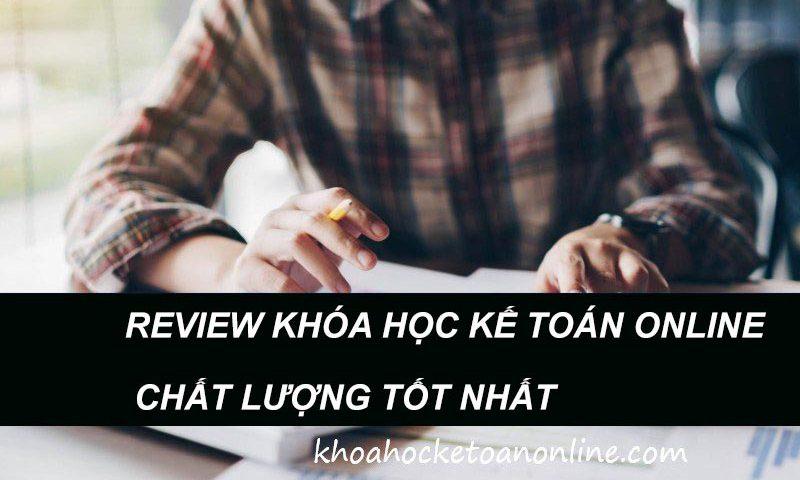 Review Khóa Học Kế Toán ONLINE chất lượng TỐT NHẤT